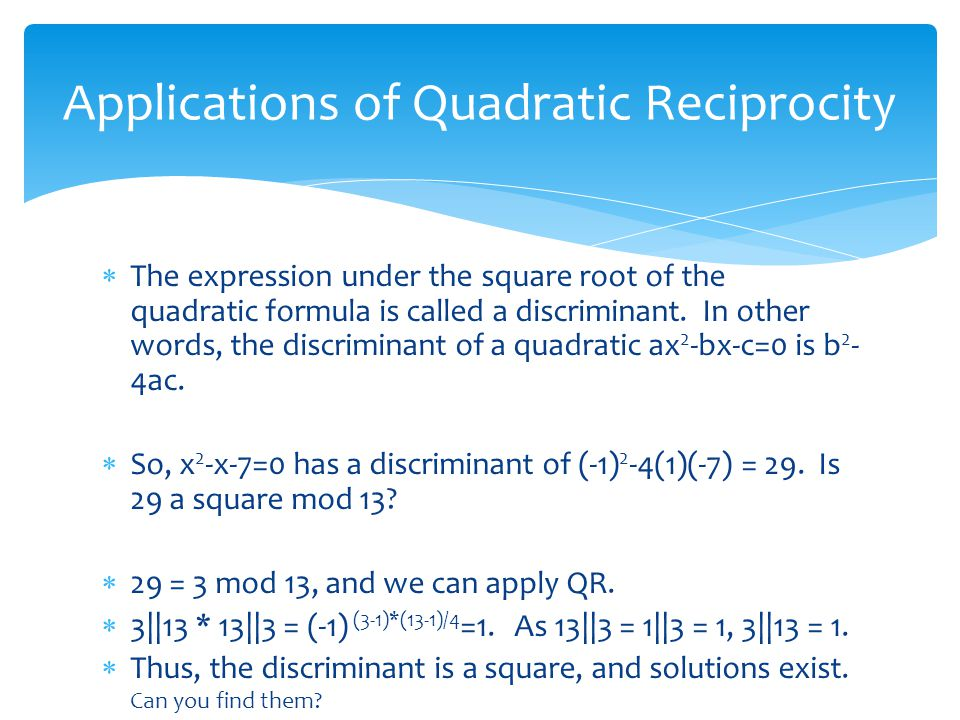  The expression under the square root of the quadratic formula is called a discriminant.