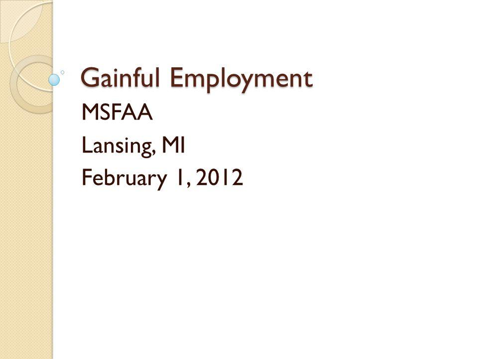 Gainful Employment MSFAA Lansing, MI February 1, 2012