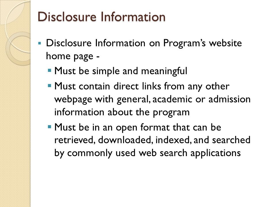 Disclosure Information  Disclosure Information on Program's website home page -  Must be simple and meaningful  Must contain direct links from any