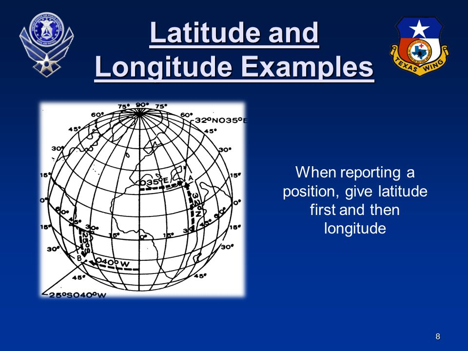 8 Latitude and Longitude Examples When reporting a position, give latitude first and then longitude