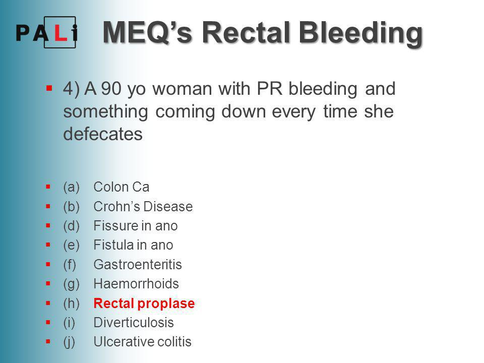 MEQ's Rectal Bleeding  5) A 26 yo man presents with chronic bloody diarrhoea and RIF pain.