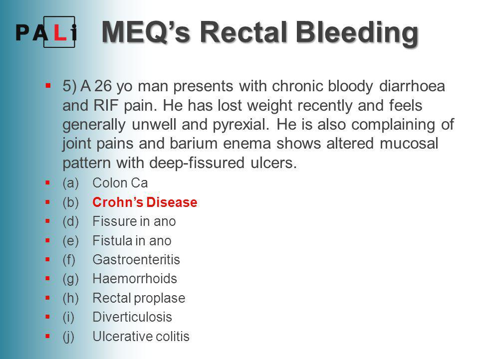 MEQ's Rectal Bleeding  6) A 32 yo woman presents with rectal bleeding, which occurs post-defecation.