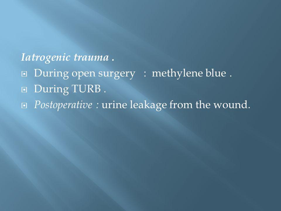 Iatrogenic trauma. During open surgery : methylene blue.