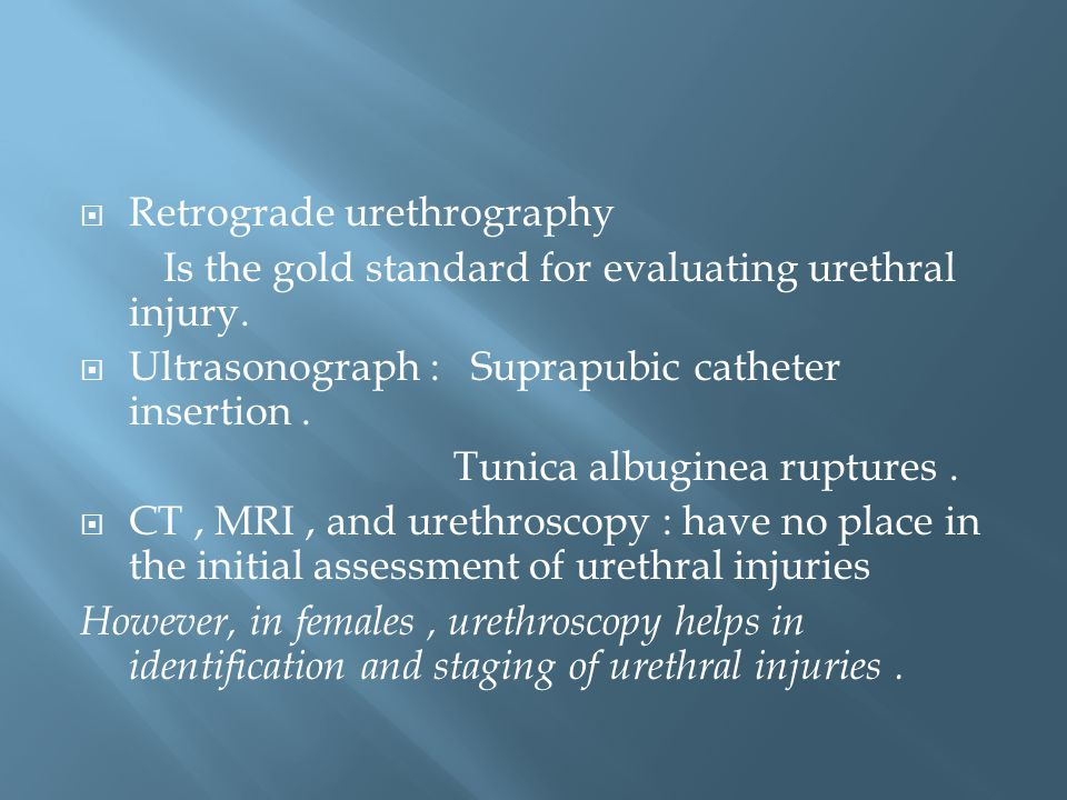  Retrograde urethrography Is the gold standard for evaluating urethral injury.
