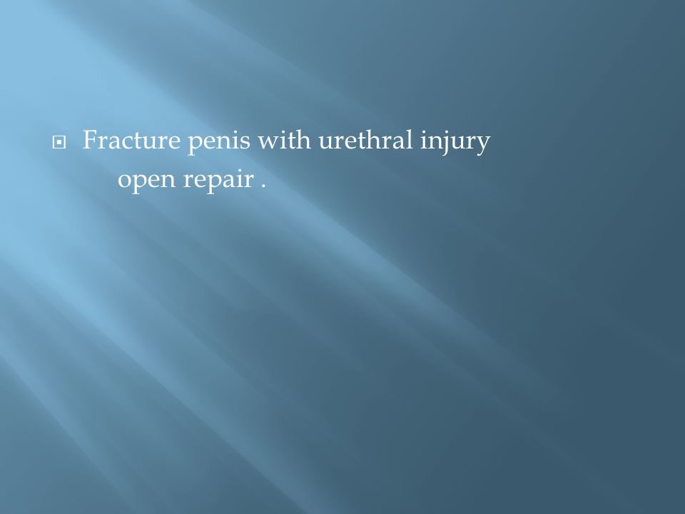  Fracture penis with urethral injury open repair.