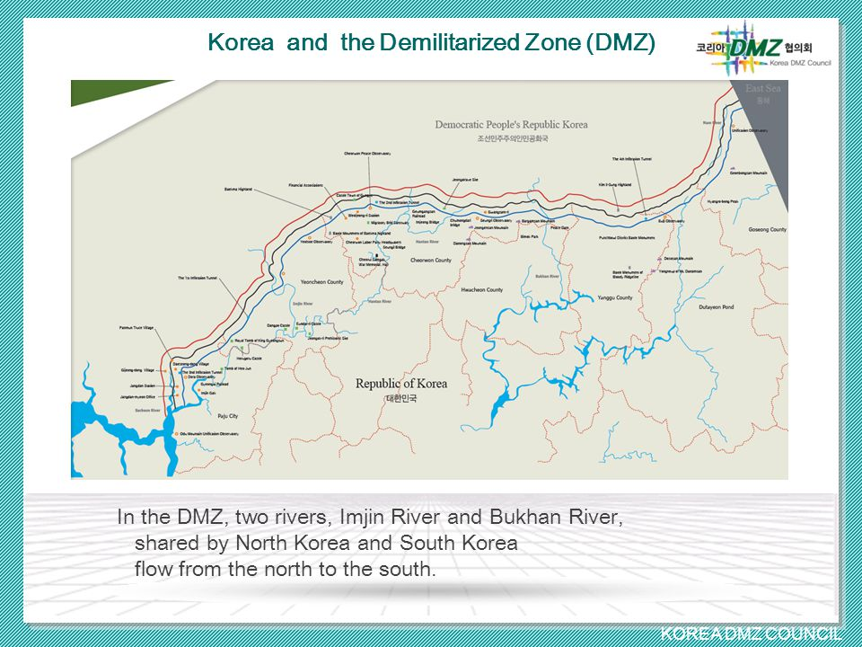 KOREA DMZ COUNCIL Korea and the Demilitarized Zone (DMZ) In the DMZ, two rivers, Imjin River and Bukhan River, shared by North Korea and South Korea flow from the north to the south.