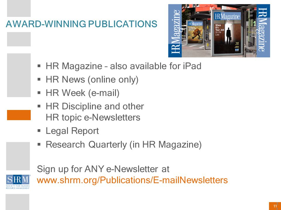 11 AWARD-WINNING PUBLICATIONS  HR Magazine – also available for iPad  HR News (online only)  HR Week (e-mail)  HR Discipline and other HR topic e-