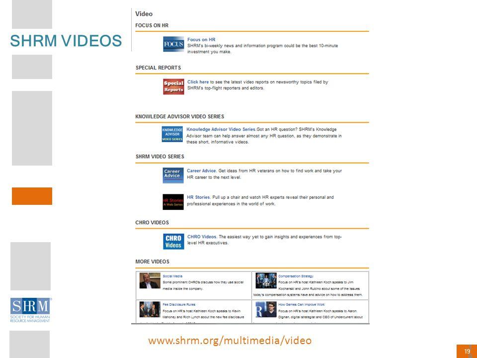 19 SHRM VIDEOS www.shrm.org/multimedia/video 19