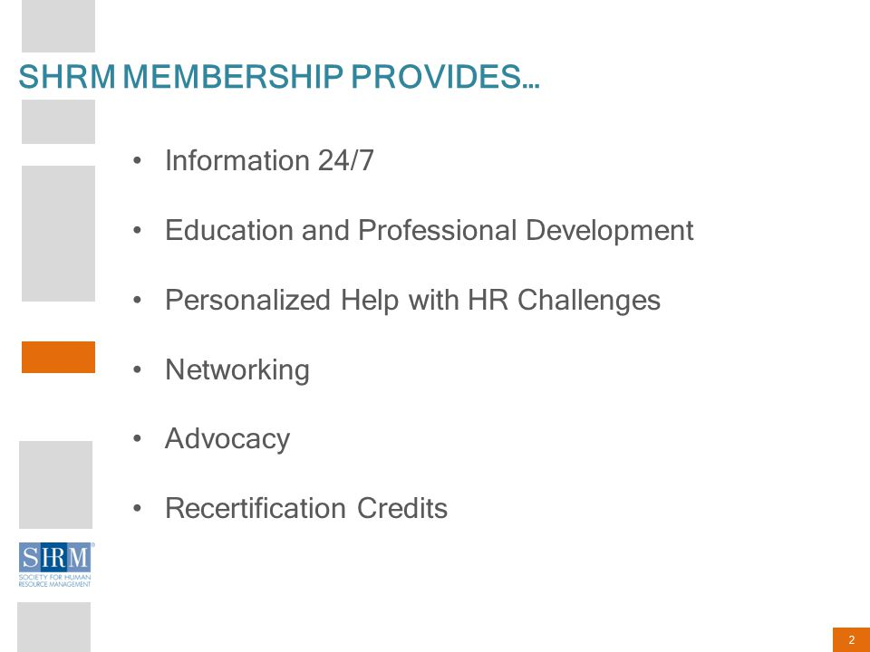 2 Information 24/7 Education and Professional Development Personalized Help with HR Challenges Networking Advocacy Recertification Credits What does S