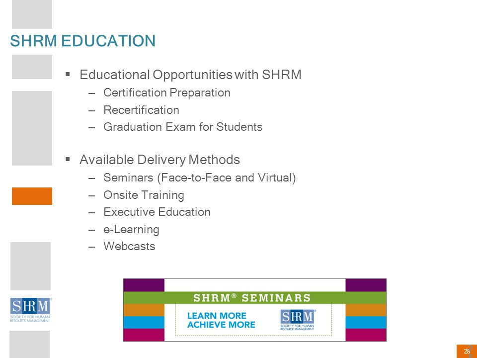 28 SHRM EDUCATION  Educational Opportunities with SHRM – Certification Preparation – Recertification – Graduation Exam for Students  Available Deliv