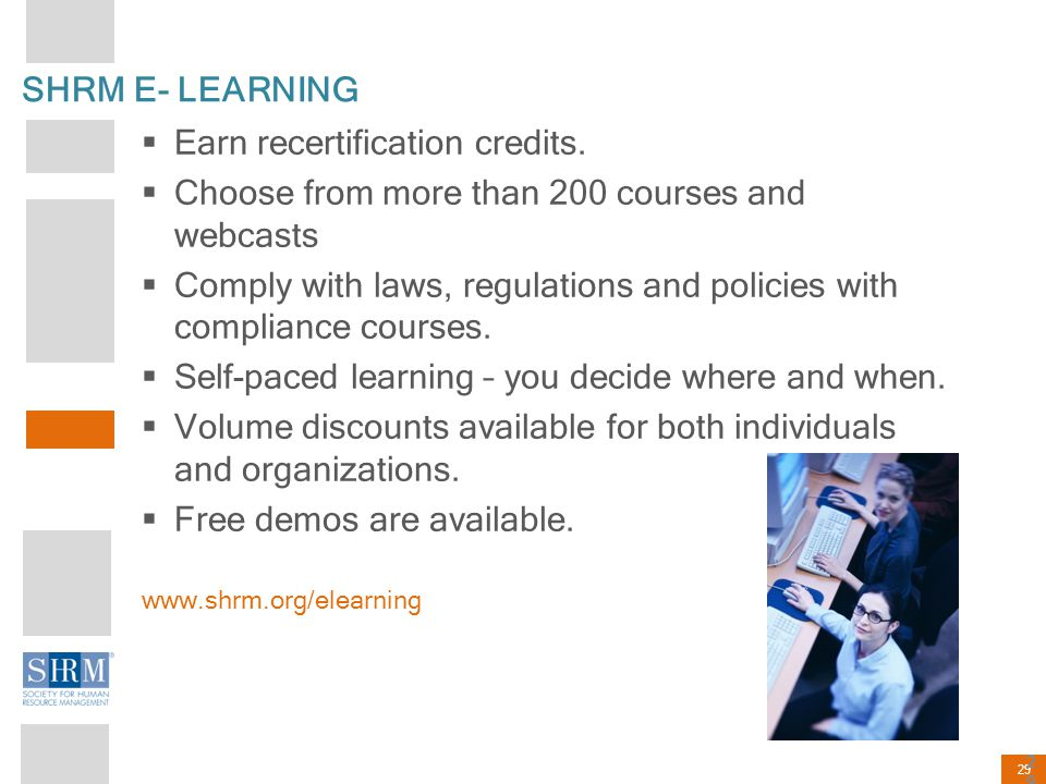 29 SHRM E- LEARNING  Earn recertification credits.  Choose from more than 200 courses and webcasts  Comply with laws, regulations and policies with