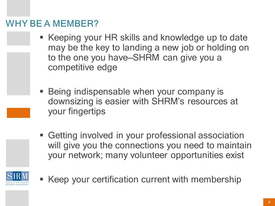 4 WHY BE A MEMBER?  Keeping your HR skills and knowledge up to date may be the key to landing a new job or holding on to the one you have—SHRM can gi