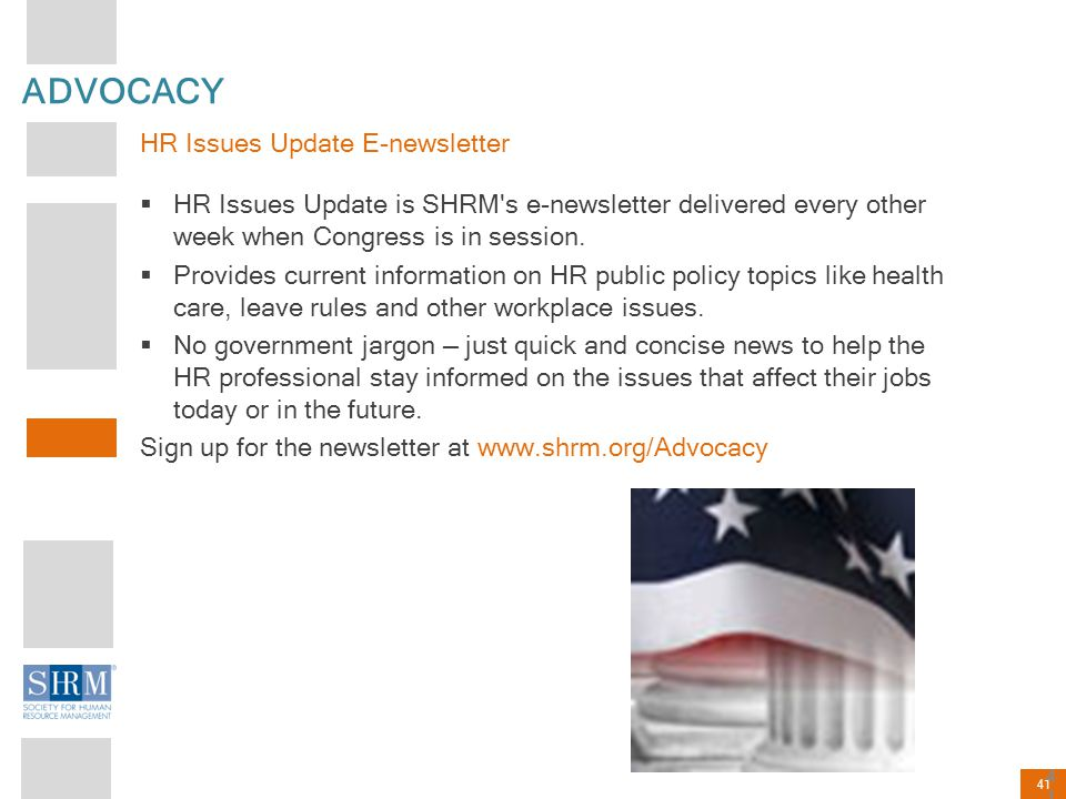 41 ADVOCACY HR Issues Update E-newsletter  HR Issues Update is SHRM's e-newsletter delivered every other week when Congress is in session.  Provides