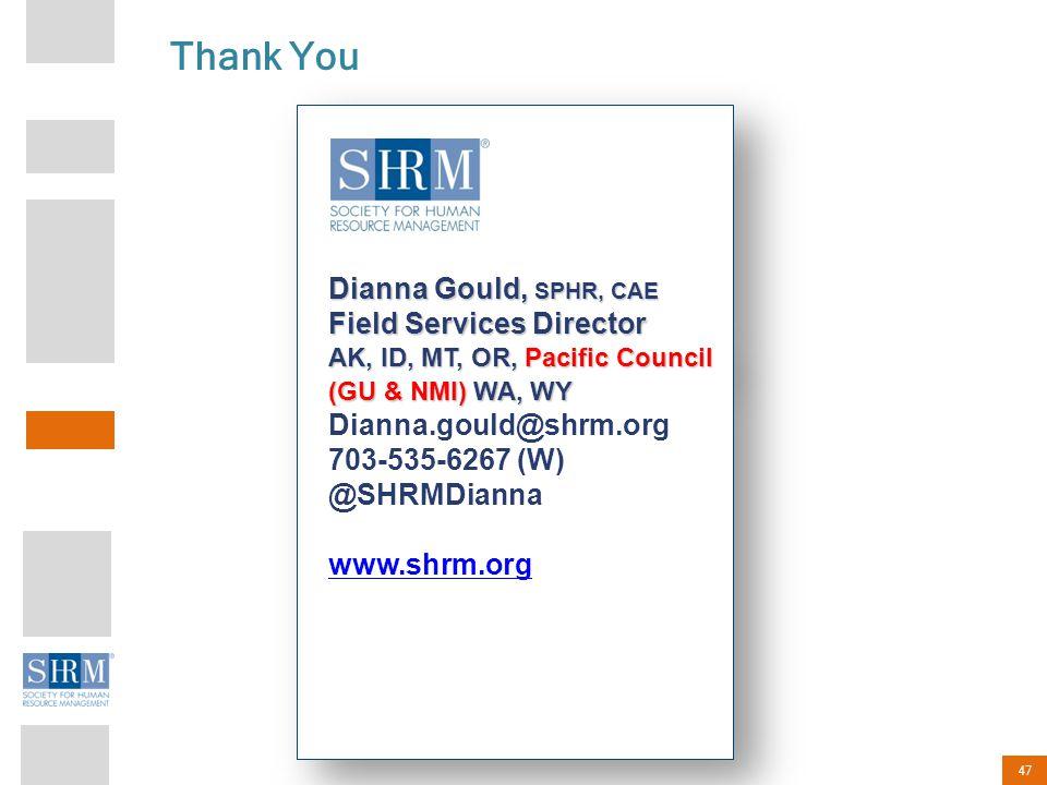 47 Dianna Gould, SPHR, CAE Field Services Director AK, ID, MT, OR, Pacific Council (GU & NMI) WA, WY Dianna.gould@shrm.org 703-535-6267 (W) @SHRMDiann
