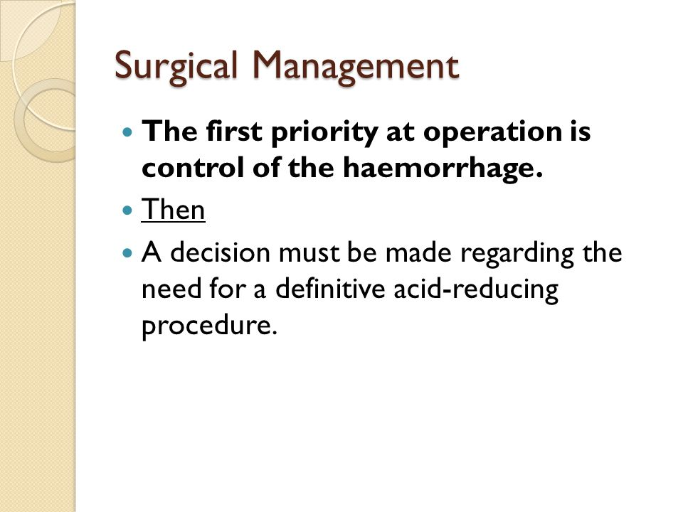 Surgical Management The first priority at operation is control of the haemorrhage. Then A decision must be made regarding the need for a definitive ac