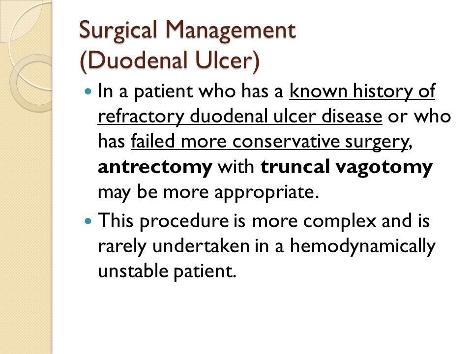 Surgical Management (Duodenal Ulcer) In a patient who has a known history of refractory duodenal ulcer disease or who has failed more conservative sur