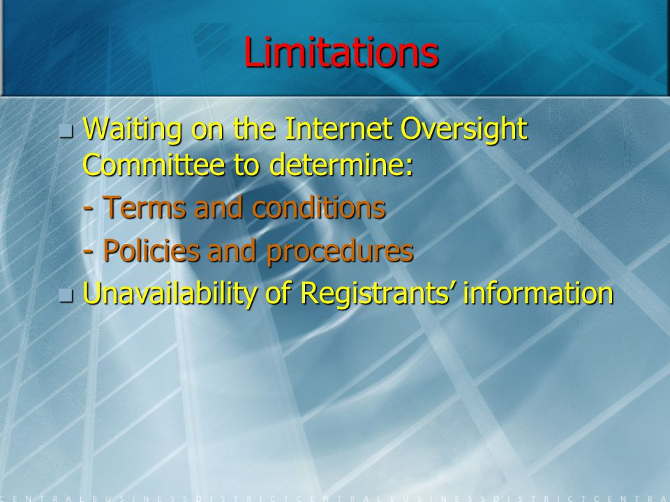 Limitations Waiting on the Internet Oversight Committee to determine: Waiting on the Internet Oversight Committee to determine: - Terms and conditions - Policies and procedures Unavailability of Registrants' information Unavailability of Registrants' information