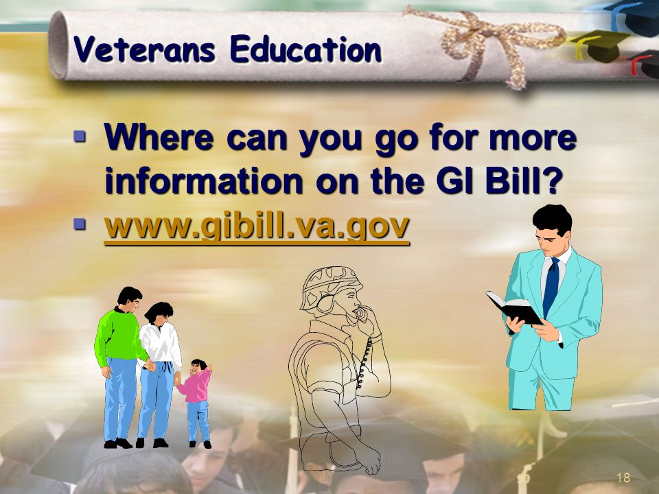 18 Veterans Education  Where can you go for more information on the GI Bill.