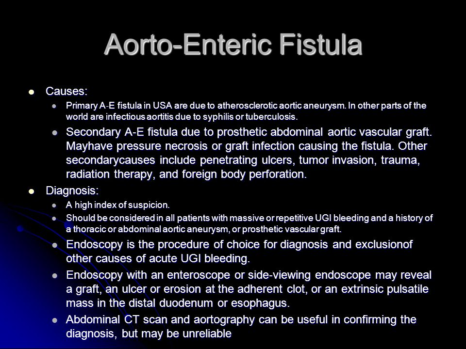 Aorto-Enteric Fistula Causes: Causes: Primary A ‐ E fistula in USA are due to atherosclerotic aortic aneurysm.