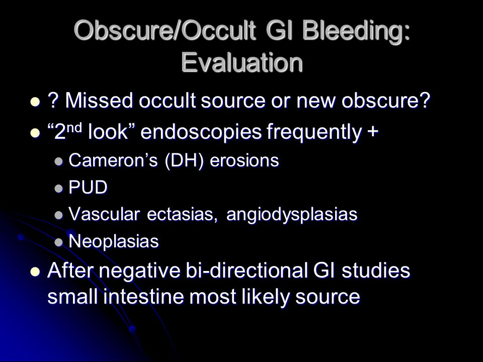 Obscure/Occult GI Bleeding: Evaluation .Missed occult source or new obscure.