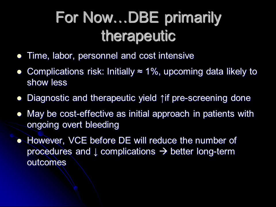 For Now…DBE primarily therapeutic Time, labor, personnel and cost intensive Time, labor, personnel and cost intensive Complications risk: Initially ≈