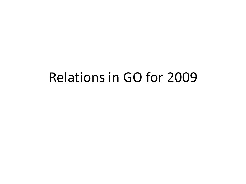 Intro We have many relations ready to GO live in the scratch directory – within GO ontologies – across GO ontologies – between GO and external ontologies – Both cross product (N+S conditions) and regular links Requires a fundamental change in how we and our users think about GO and annotations – Tools that make use of these will better serve users