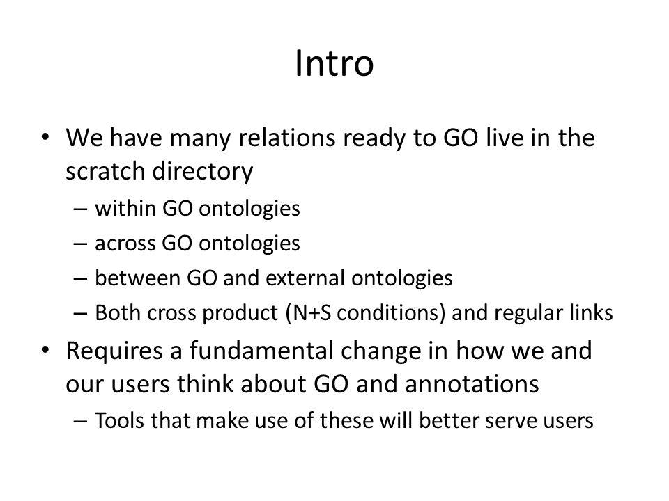 Regulation relation lattice RDRD RDRD RD+RD+ RD+RD+ RD-RD- RD-RD- ~R ~R+ ~R- renamed to DIRECTLY regulates?indirect regulates relations never asserted, only implied ~R G ~R G + ~R G - super-relation of indirect and direct regulation (call this one regulates ?)