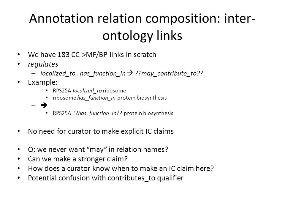 Annotation relation composition: inter- ontology links We have 183 CC->MF/BP links in scratch regulates – localized_to.
