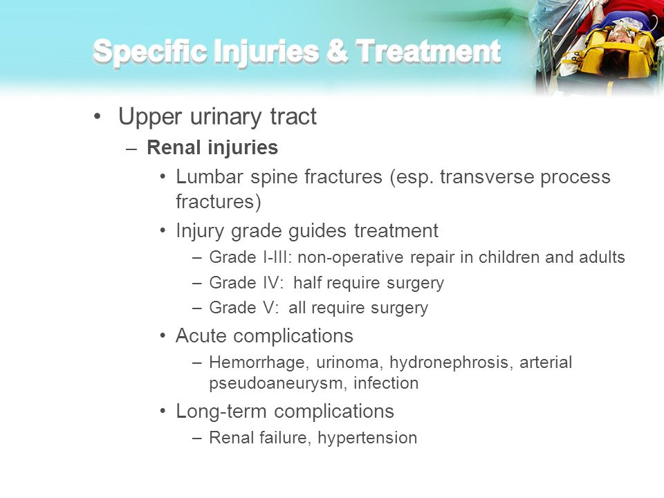 Upper urinary tract –Renal injuries Lumbar spine fractures (esp. transverse process fractures) Injury grade guides treatment –Grade I-III: non-operati