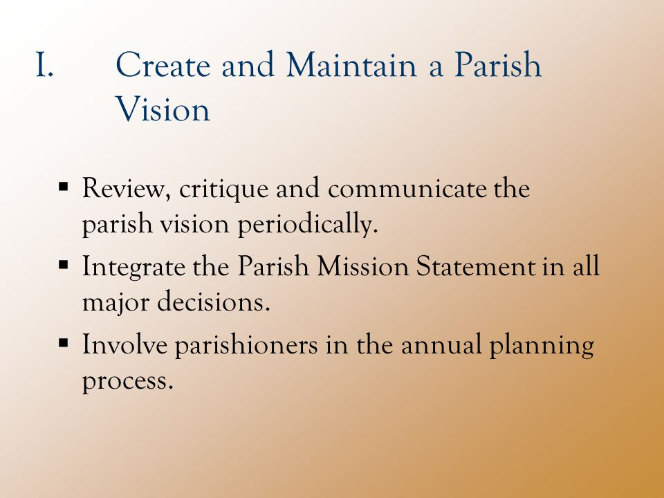 I.Create and Maintain a Parish Vision  Review, critique and communicate the parish vision periodically.