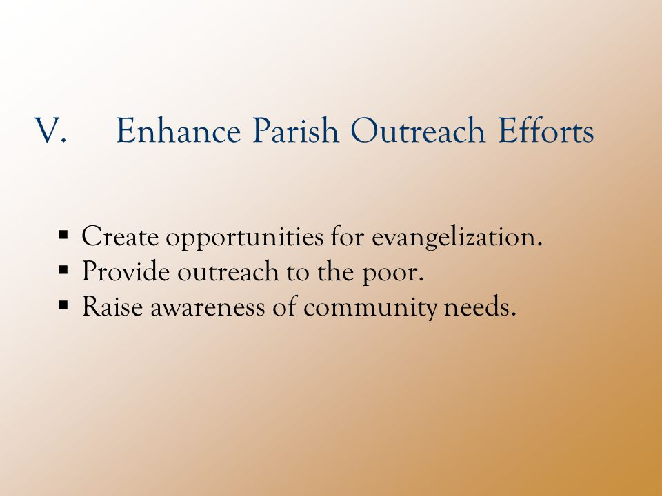 V.Enhance Parish Outreach Efforts  Create opportunities for evangelization.