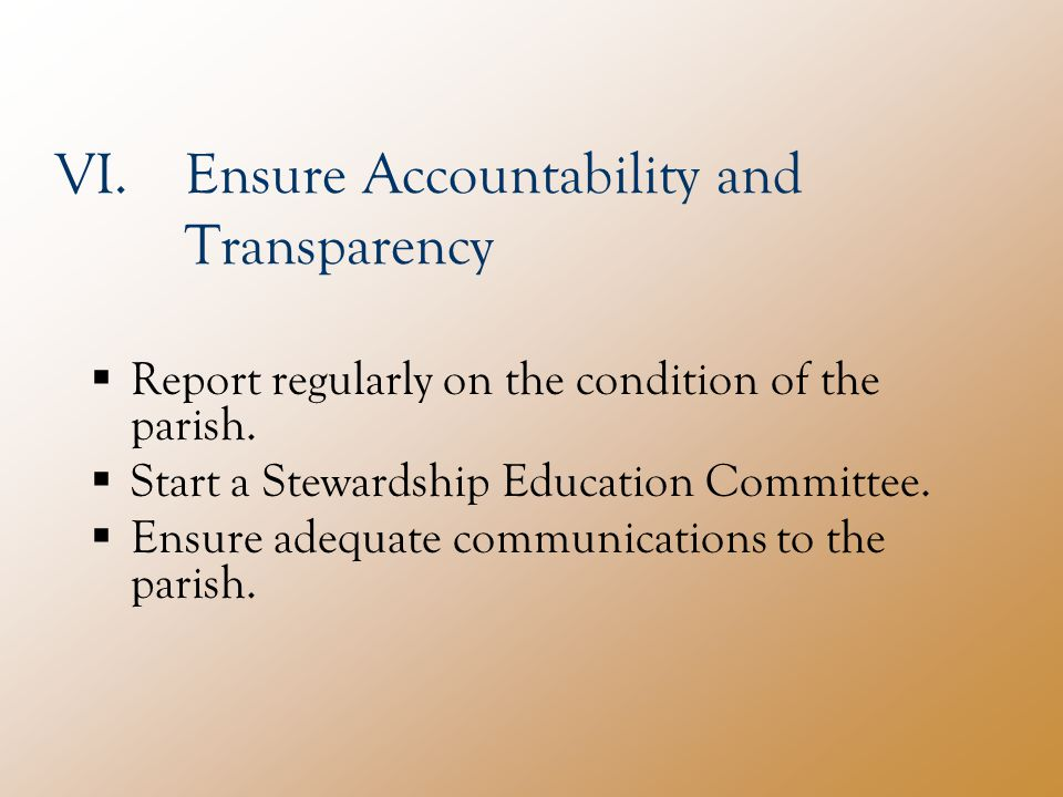 VI.Ensure Accountability and Transparency  Report regularly on the condition of the parish.
