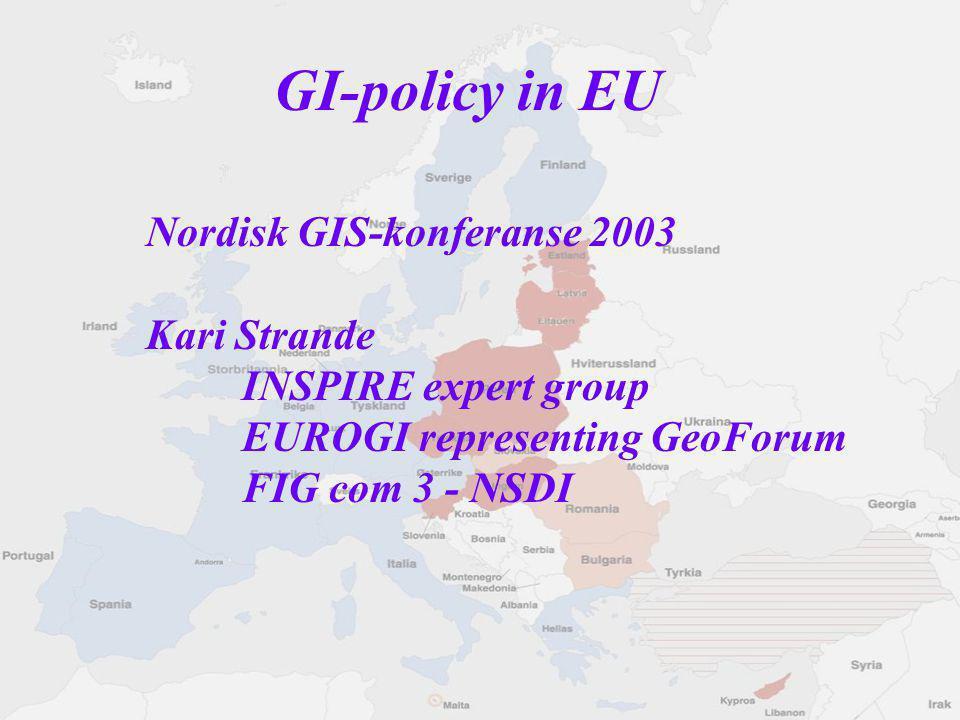 Nordisk GIS-konferanse 2003 Kari Strande INSPIRE expert group EUROGI representing GeoForum FIG com 3 - NSDI GI-policy in EU