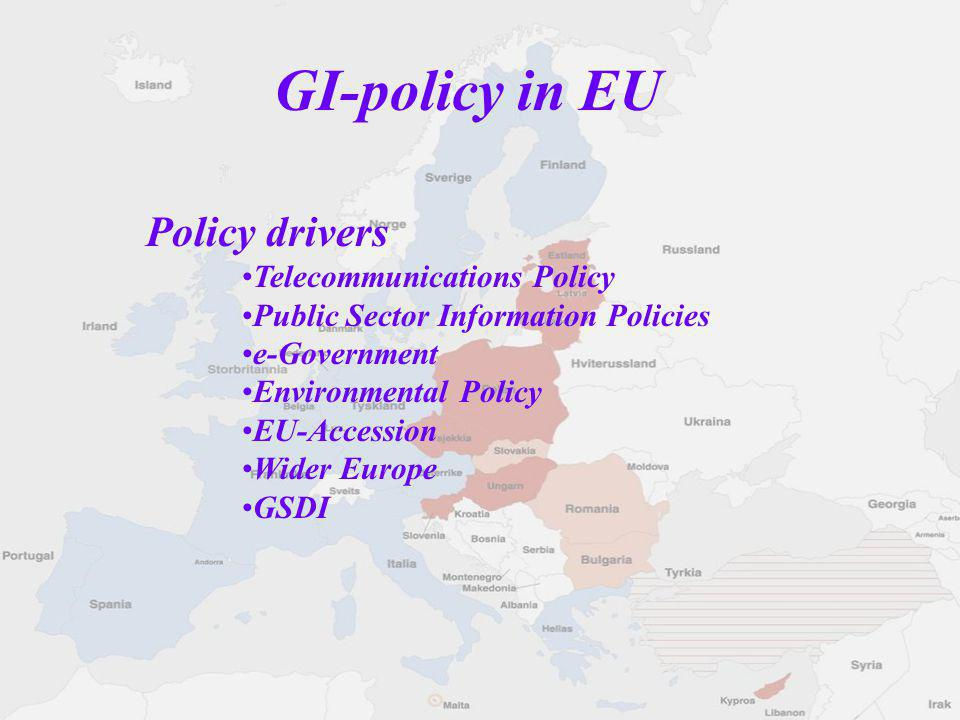 Policy drivers Telecommunications Policy Public Sector Information Policies e-Government Environmental Policy EU-Accession Wider Europe GSDI GI-policy in EU