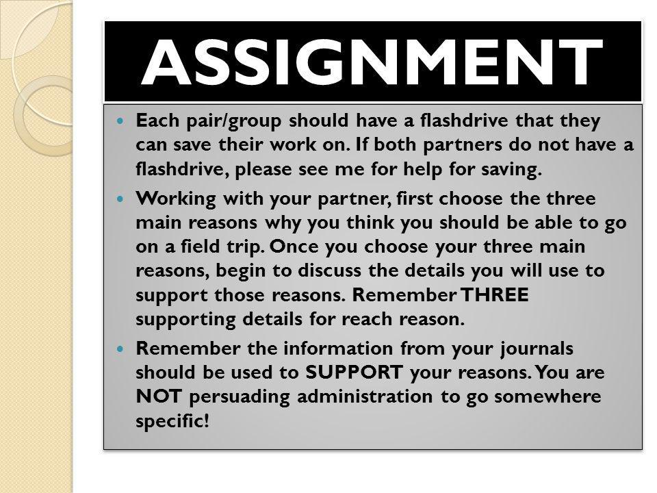ASSIGNMENTASSIGNMENT Each pair/group should have a flashdrive that they can save their work on. If both partners do not have a flashdrive, please see