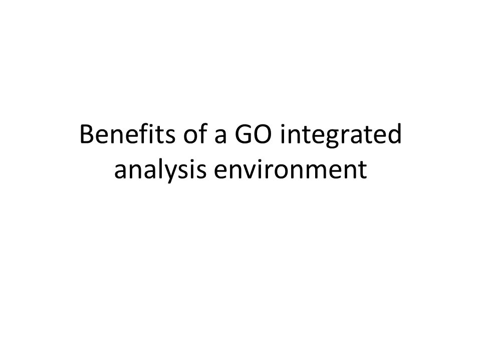 Benefits of a GO integrated analysis environment