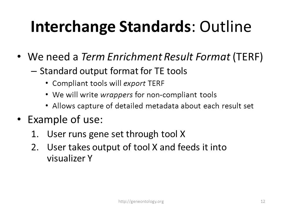 Interchange Standards: Outline We need a Term Enrichment Result Format (TERF) – Standard output format for TE tools Compliant tools will export TERF W