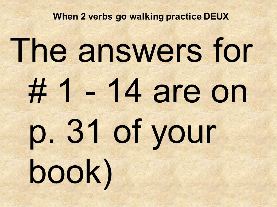 When 2 verbs go walking practice DEUX 15.Stephanie and I love to watch tv.