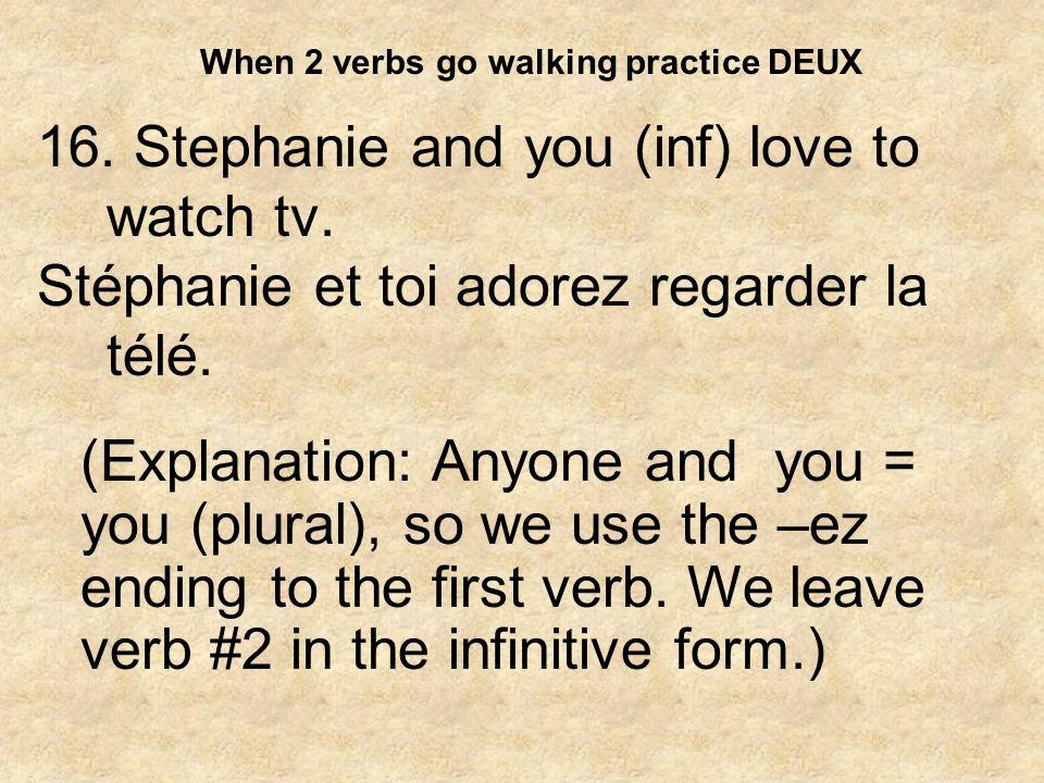 When 2 verbs go walking practice DEUX 17.Stéphanie and Etienne love to watch tv.