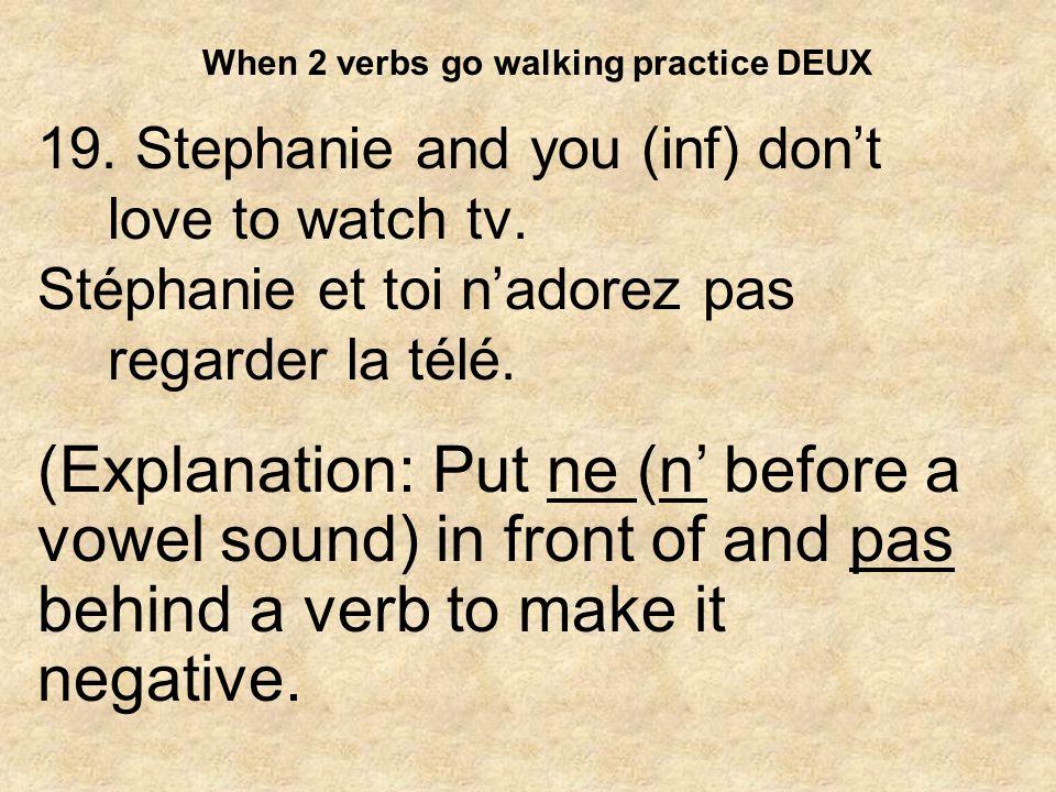When 2 verbs go walking practice DEUX 20.Stéphanie and Etienne love to watch tv.