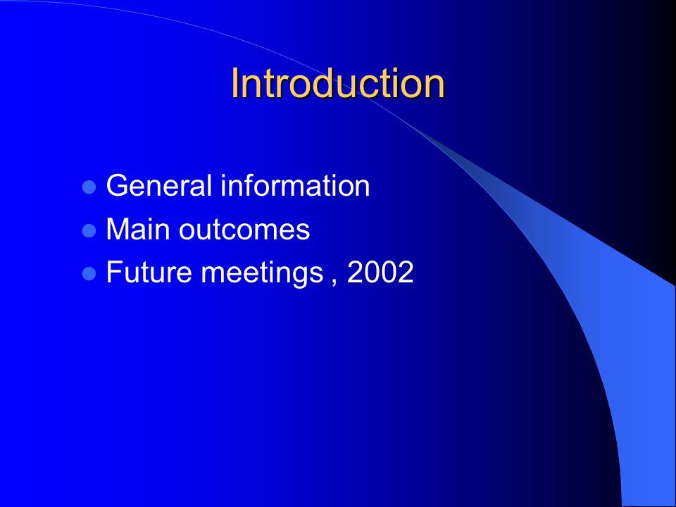 Introduction General information Main outcomes Future meetings, 2002