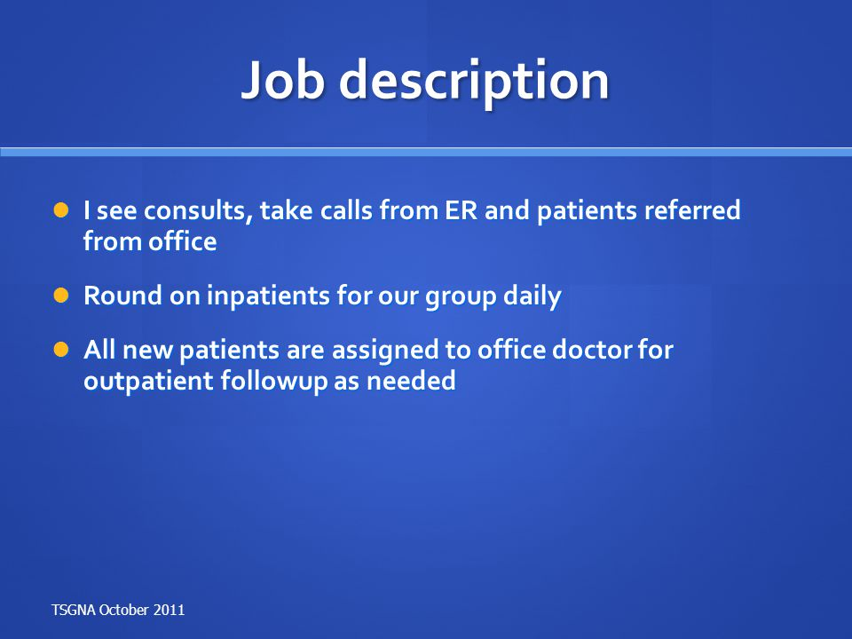 Job description I see consults, take calls from ER and patients referred from office I see consults, take calls from ER and patients referred from off