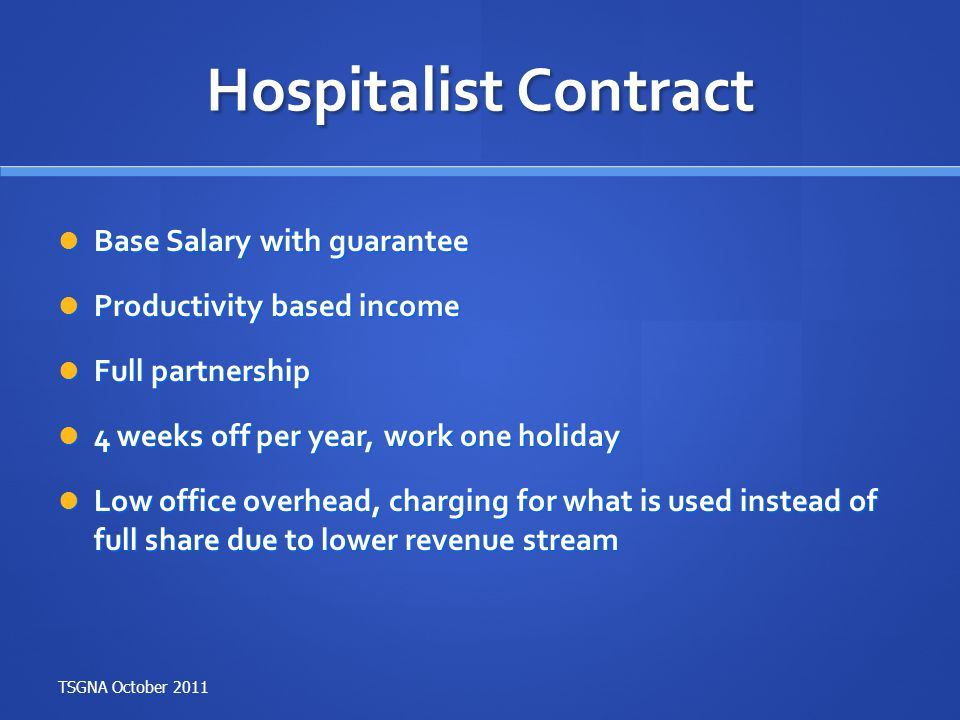 Hospitalist Contract Base Salary with guarantee Base Salary with guarantee Productivity based income Productivity based income Full partnership Full p