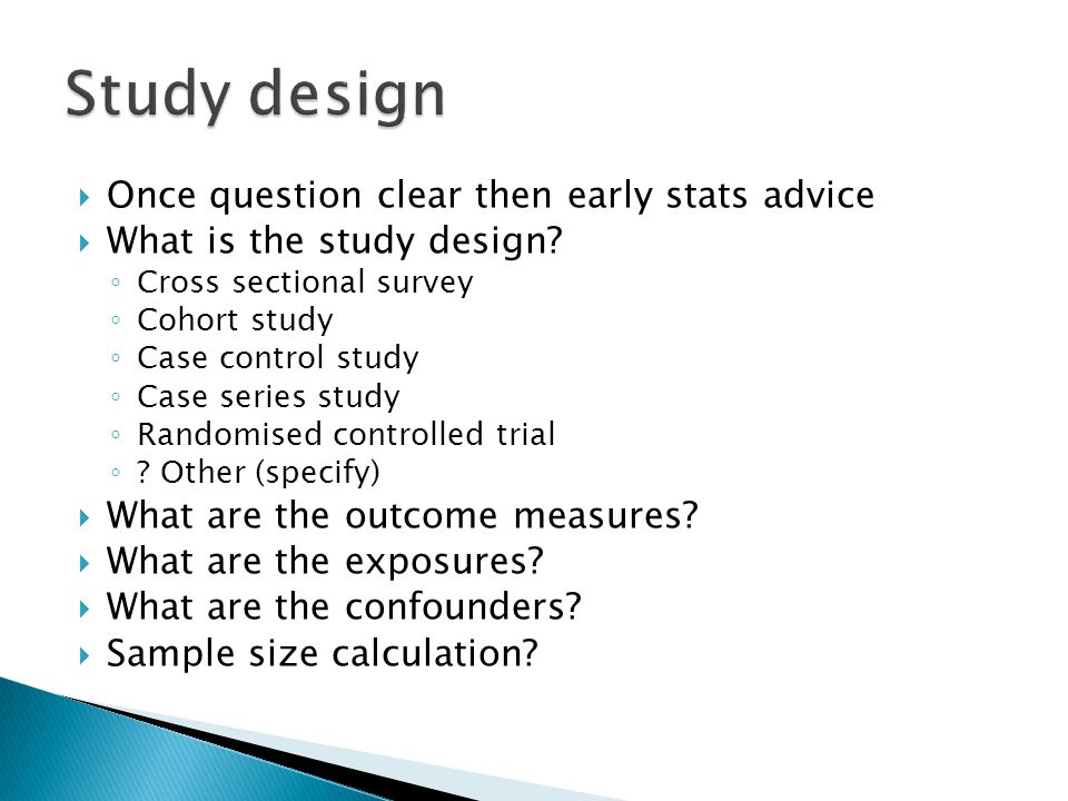  Once question clear then early stats advice  What is the study design.