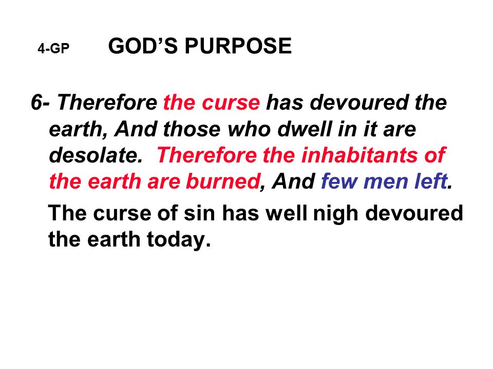 4-GP GOD'S PURPOSE 6- Therefore the curse has devoured the earth, And those who dwell in it are desolate.