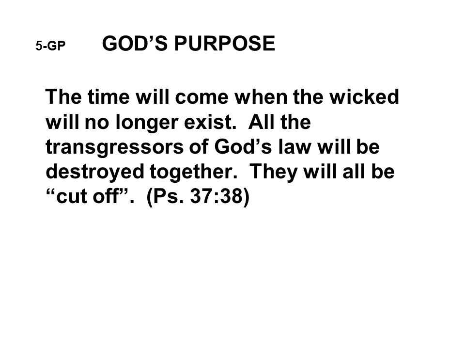 5-GP GOD'S PURPOSE The time will come when the wicked will no longer exist.