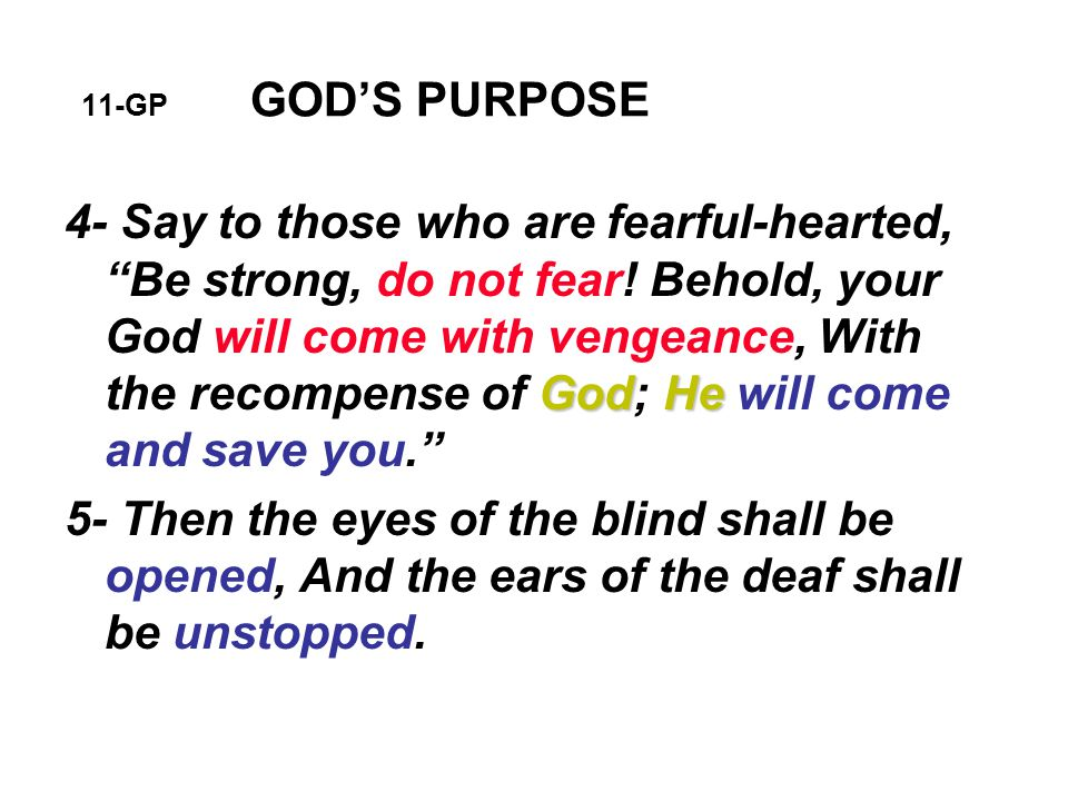 11-GP GOD'S PURPOSE GodHe 4- Say to those who are fearful-hearted, Be strong, do not fear.