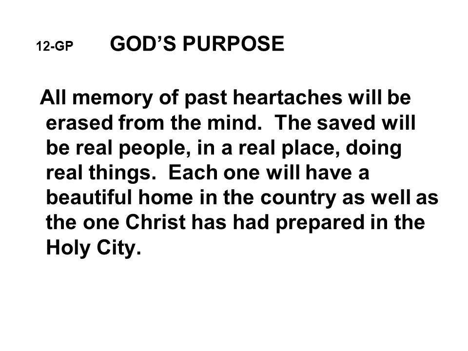 12-GP GOD'S PURPOSE All memory of past heartaches will be erased from the mind.