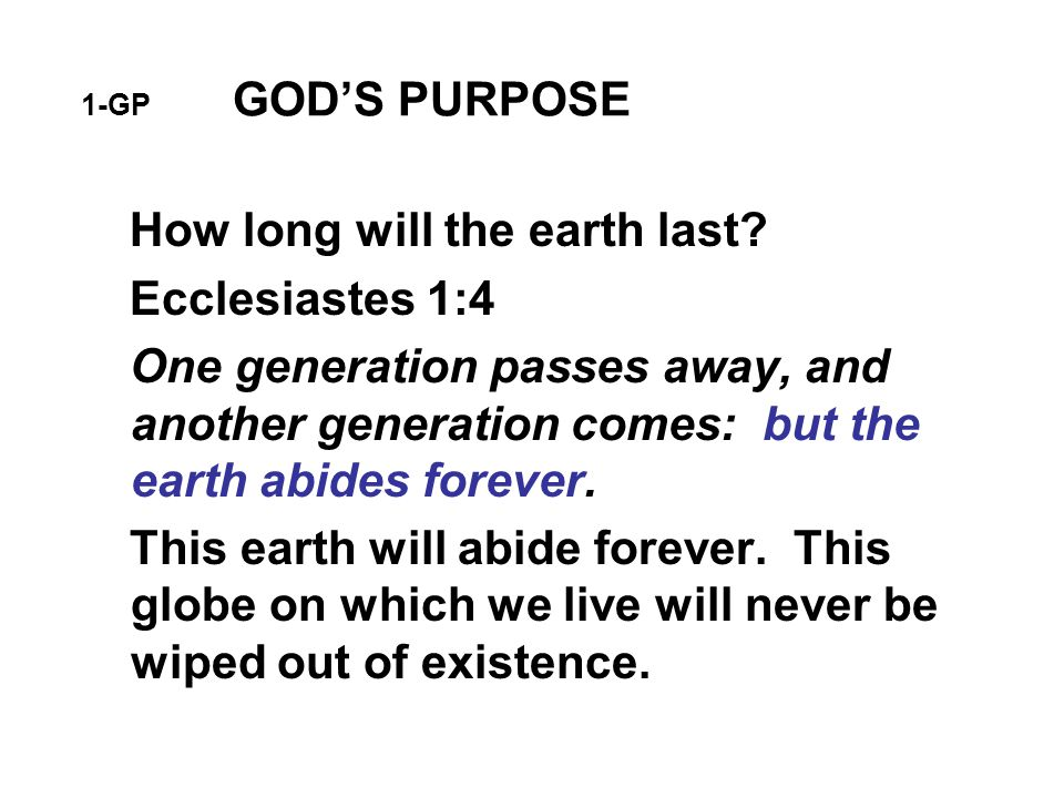 1-GP GOD'S PURPOSE When the Bible speaks of the end of the world, it means the end of this present order of earthly things, or the end of this age.