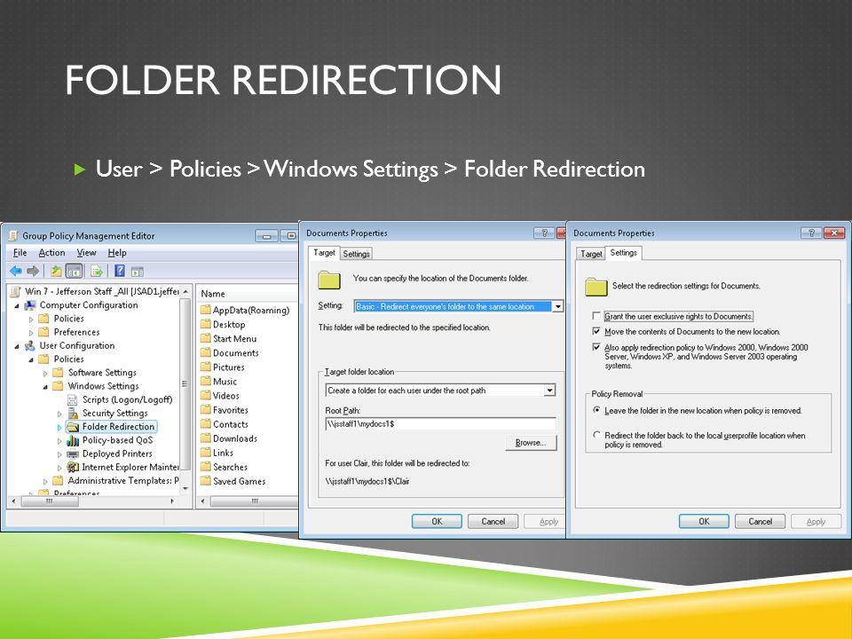FOLDER REDIRECTION  User > Policies > Windows Settings > Folder Redirection